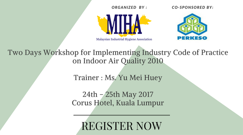 Two Days Workshop for Implementing Industry Code of Practice on Indoor Air Quality 2010 By Ms. Yu Mei Huey24th – 25th May 2017 � Corus Hotel, Kuala Lumpur-4
